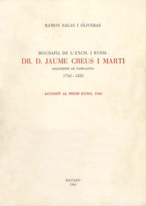 [2]. Biografia De L'Excm. I Rvdm. Dr. D. Jaume Creus I Martí, Arquebisbe De Tarragona. 1760-1825 (Accèssit Premi Iluro 1960)