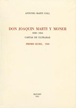 [1]. Don Joaquín Martí Y Moner, 1828-1864. Cartas De Ultramar (Premi Iluro 1960)