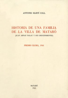 [3]. Historia De Una Familia De La Villa De Mataró (Juan Arnau Palau Y Sus Descendientes) (Premi Iluro 1961)