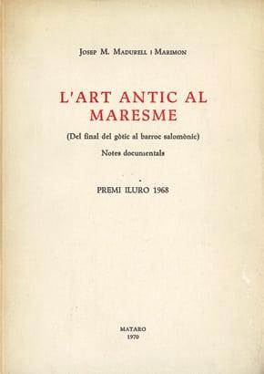 16. L'art Antic Al Maresme (del Final Del Gòtic Al Barroc Salomònic). Notes Documentals (Premi Iluro 1968)