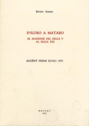 20. D'Iluro A Mataró. El Maresme Del Segle V Al XIII (Accèssit Premi Iluro 1970)