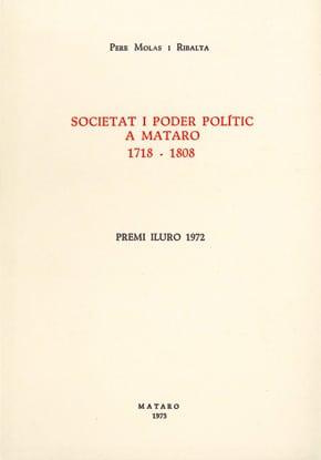 22. Societat I Poder Polític A Mataró, 1718-1808 (Premi Iluro 1972)
