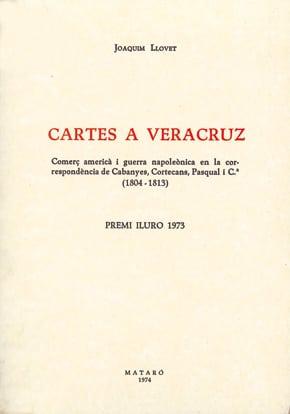 23. Cartes A Veracruz. Comerç Americà I Guerra Napoleònica En La Correspondència De Cabanyes, Cortecans, Pasqual I Cia. (1804-1813) (Premi Iluro 1973)