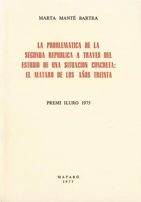 28. La Problemática De La Segunda República A Través Del Estudio De Una Situación Concreta: El Mataró De Los Años Treinta (Premi Iluro 1975)