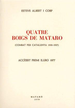 31. Quatre Boigs De Mataró (combat Per Catalunya 1930-1937) (Accèssit Premi Iluro 1977)