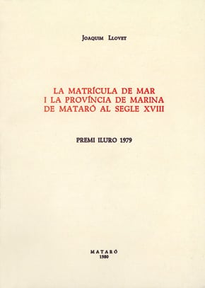 32. La Matrícula De Mar I La Província De Marina De Mataró Al Segle XVIII (Premi Iluro 1979)
