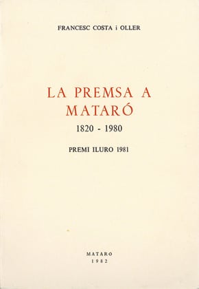 35. La Premsa A Mataró (1820-1980) (Premi Iluro 1981)