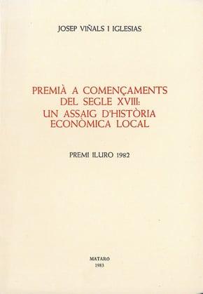 37. Premià A Començaments Del Segle XVIII: Un Assaig D'història Econòmica Local (Premi Iluro 1982)