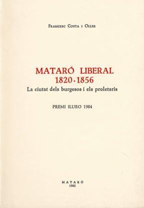39. Mataró Liberal, 1820-1856: La Ciutat Dels Burgesos I Els Proletaris (Premi Iluro 1984)