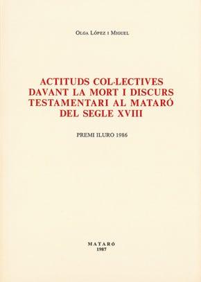 41. Actituds Col·lectives Davant La Mort I Discurs Testamentari Al Mataró Del Segle XVIII (Premi Iluro 1986)