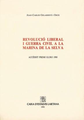 46. Revolució Liberal I Guerra Civil A La Marina De La Selva (Accèssit Premi Iluro 1990)