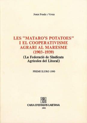 """44. Les """"Mataro's Potatoes"""" I El Cooperativisme Agrari Al Maresme (1903-1939). La Federació De Sindicats Agrícoles Del Litoral (Premi Iluro 1990)"""