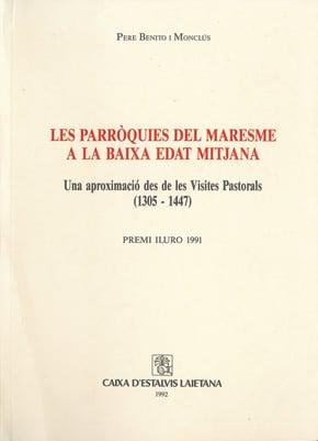 47. Les Parròquies Del Maresme A La Baixa Edat Mitjana. Una Aproximació Des De Les Visites Pastorals (1305-1447) (Premi Iluro 1991)