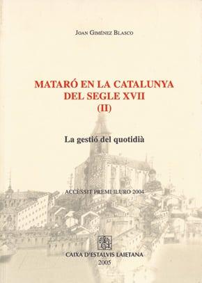 67. Mataró En La Catalunya Del Segle XVII (II). La Gestió Del Quotidià (Accèssit Premi Iluro 2004)