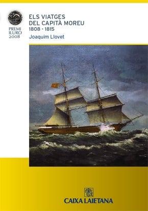 71. Els Viatges Del Capità Moreu. Entre La Dominació Napoleònica I La Insurgència Mexicana (1808-1815) (Premi Iluro 2008)