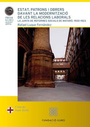 77. Estat, Patrons I Obrers Davant La Modernització De Les Relacions Laborals. La Junta De Reformes Socials De Mataró (1900-1923) (Accèssit Premi Iluro 2012)
