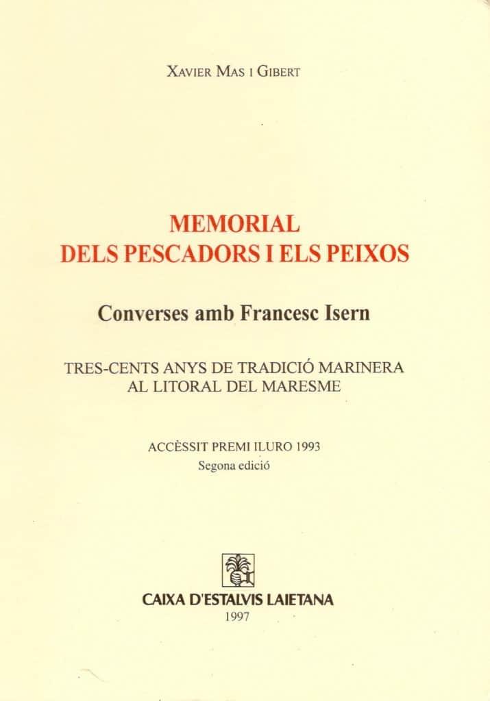 Memorial Dels Pescadors I Els Peixos (converses Amb Francesc Isern). Tres-cents Anys De Tradició Marinera Al Litoral Del Maresme