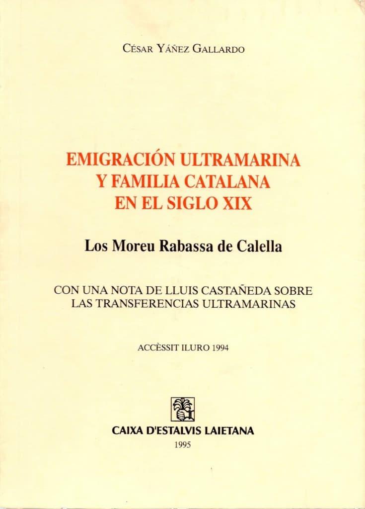 Emigración Ultramarina Y Familia Catalana En El Siglo XIX. Los Moreu Rabassa De Calella (con Una Nota De Lluís Castañeda Sobre Las Transferencias Ultramarinas)