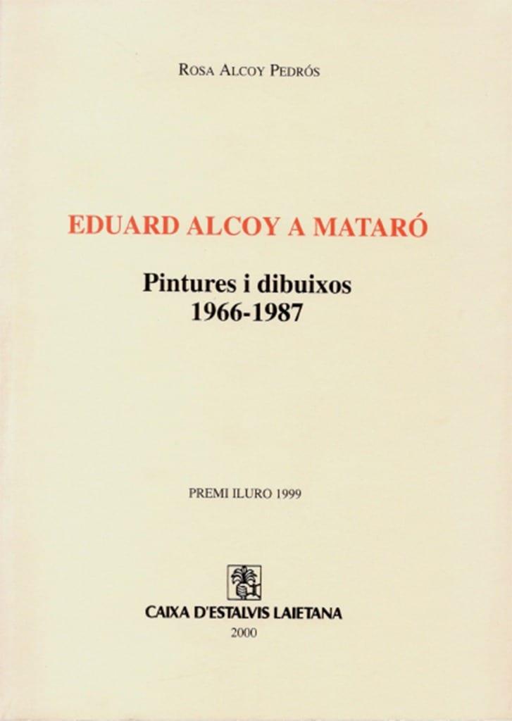 Eduard Alcoy A Mataró. Pintures I Dibuixos, 1966-1987