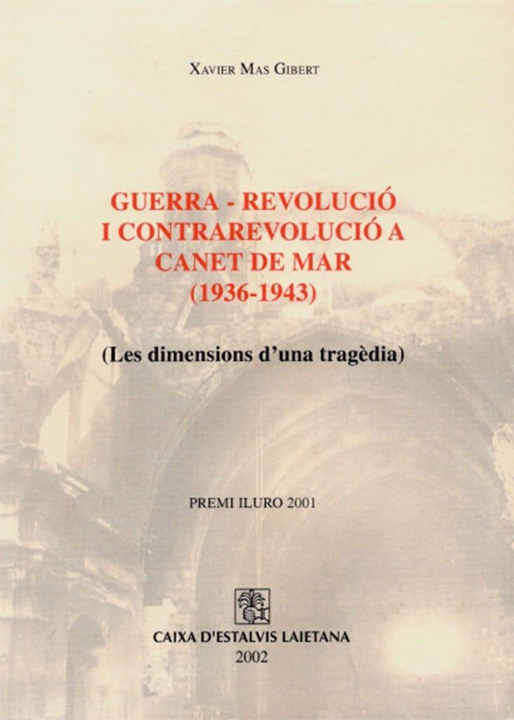 Guerra – Revolució I Contrarevolució A Canet De Mar (1936-1943). Les Dimensions D'una Tragèdia