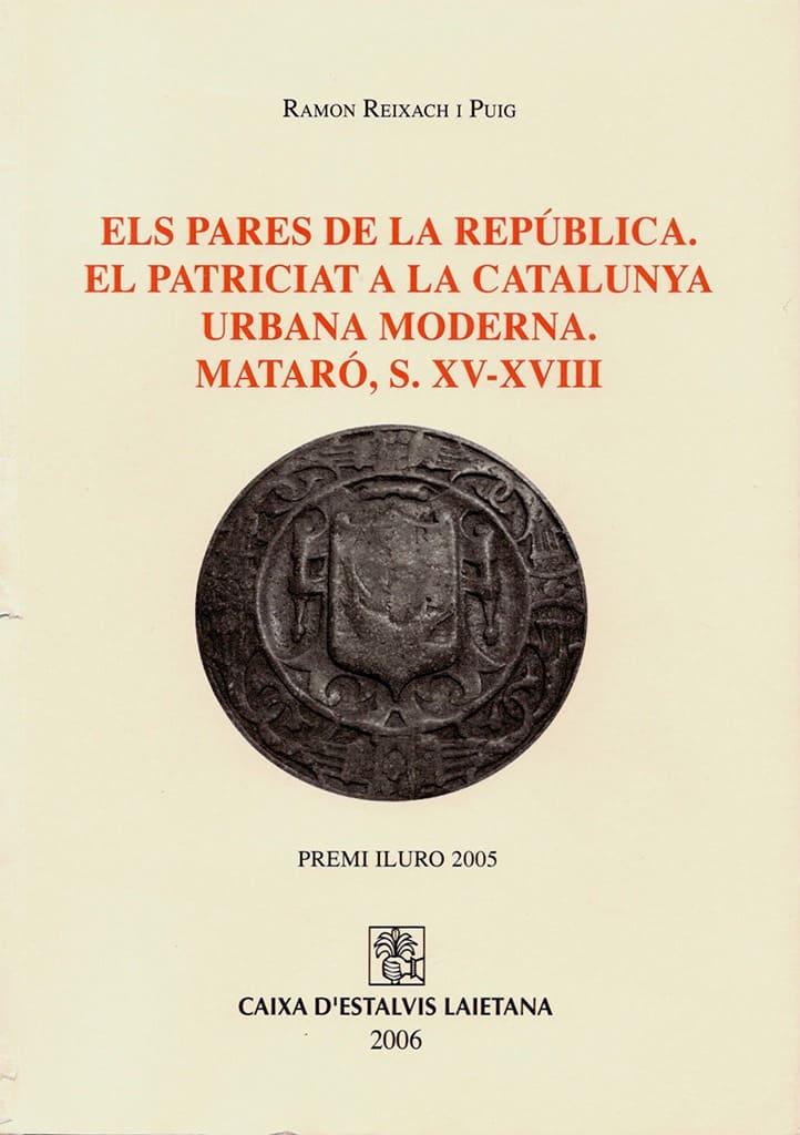 Els Pares De La República. El Patriciat A La Catalunya Urbana Moderna. Mataró, S. XV-XVIII