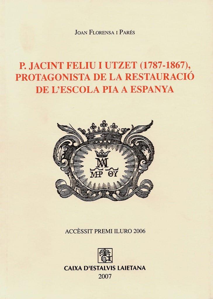 P. Jacint Feliu I Utzet (1787-1867). Protagonista De La Restauració De L'Escola Pia A Espanya