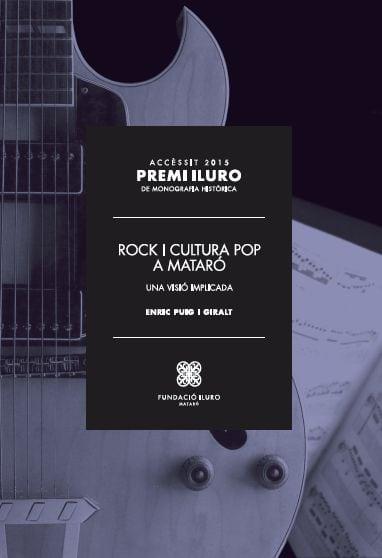 81. Rock I Cultura Pop A Mataró. Una Visió Implicada (Accèssit Premi Iluro 2015)